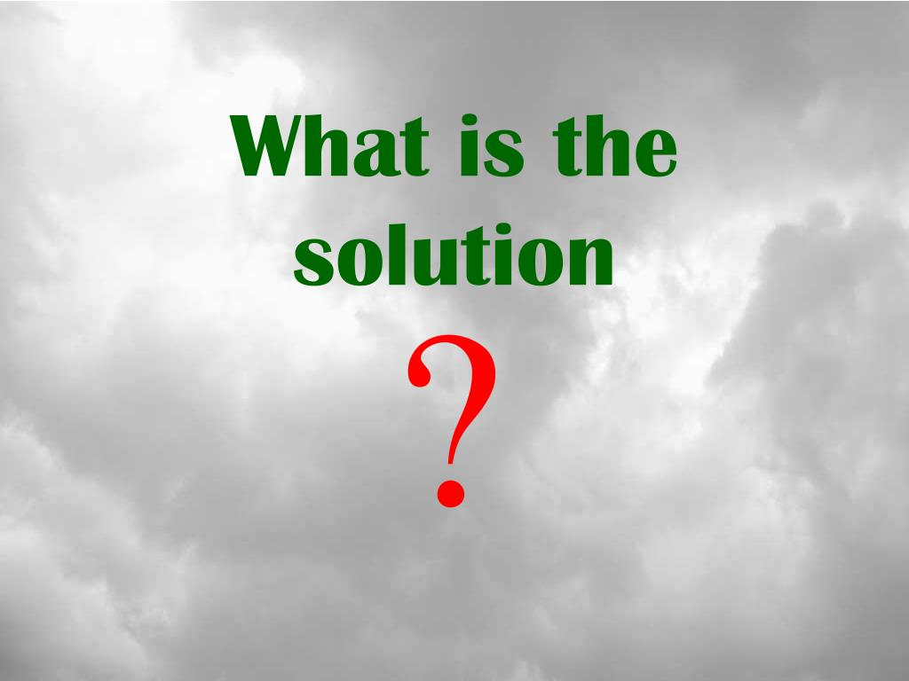 What is the solution