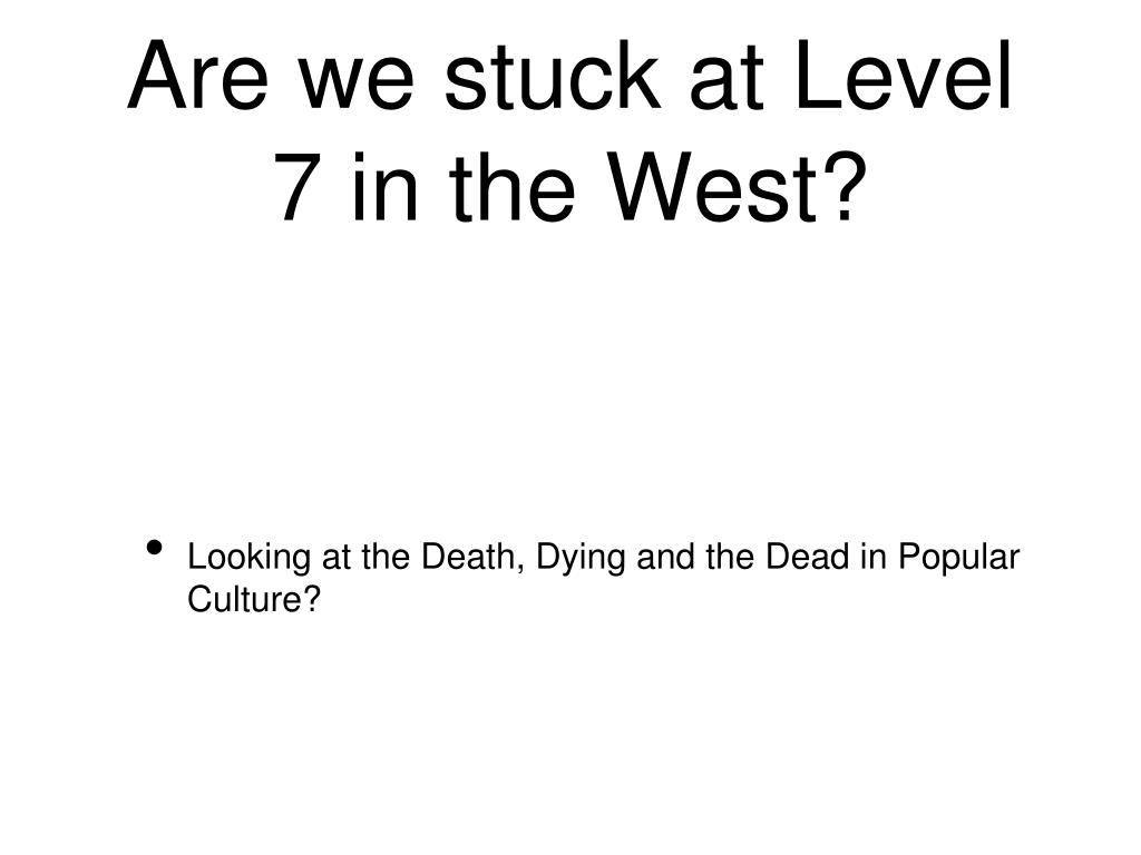 Are we stuck at Level 7 in the West?