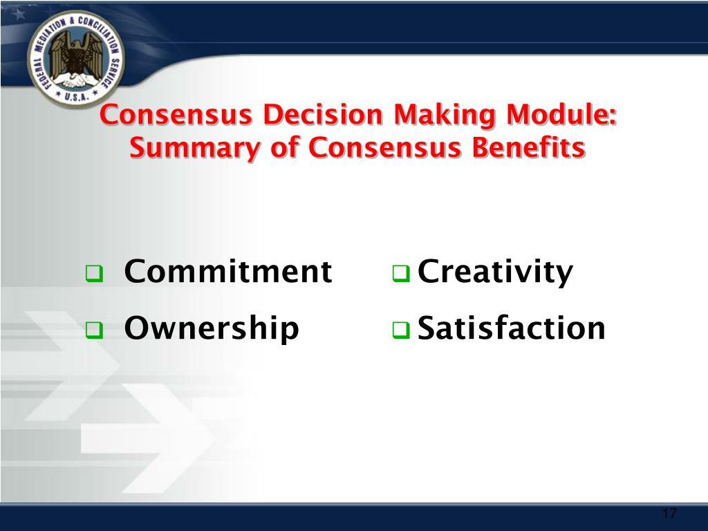 Consensus Decision Making Module:  Summary of Consensus Benefits