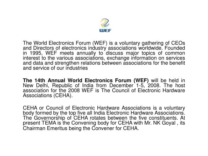 The World Electronics Forum (WEF) is a voluntary gathering of CEOs and Directors of electronics indu...