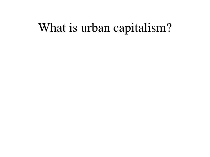 What is urban capitalism?