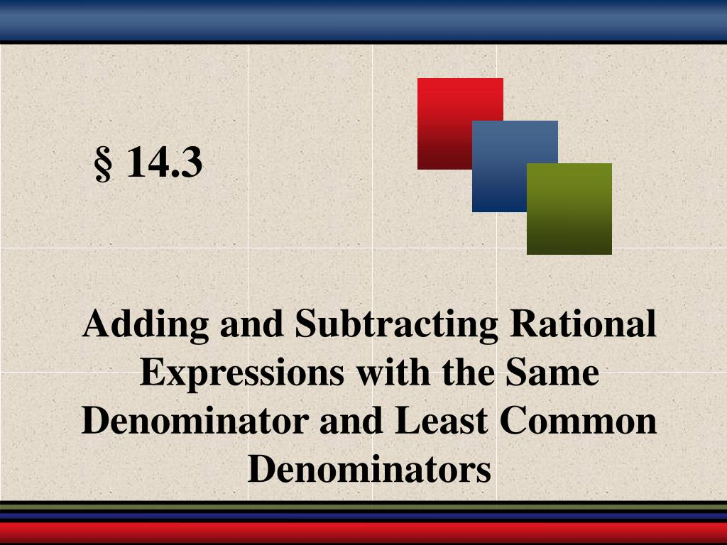 Adding and Subtracting Rational Expressions with the Same Denominator and Least Common Denominators