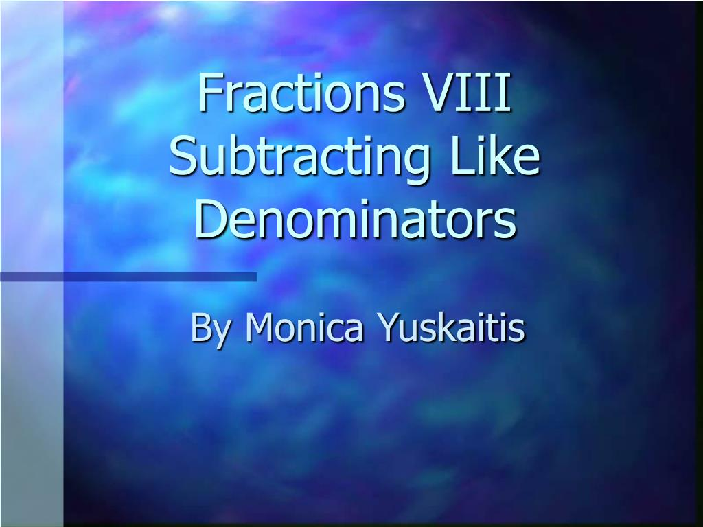Fractions VIII Subtracting Like Denominators