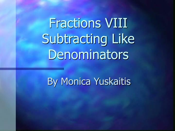 Fractions viii subtracting like denominators l.jpg