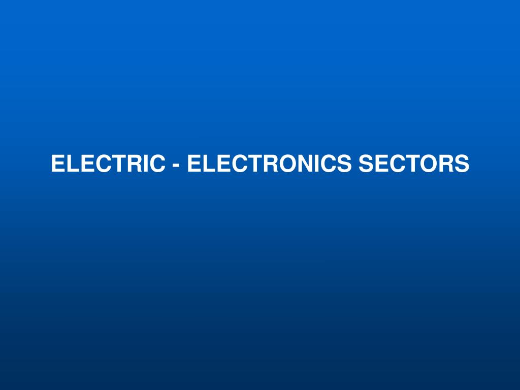 ELECTRIC - ELECTRONICS SECTORS