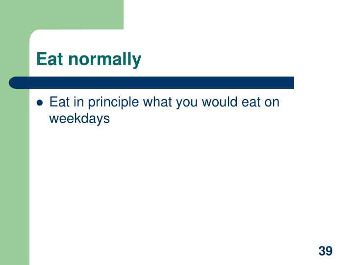 Eat normally