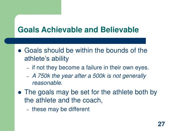 Goals Achievable and Believable