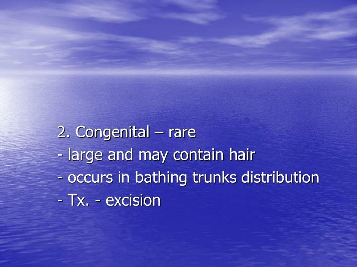 2. Congenital – rare