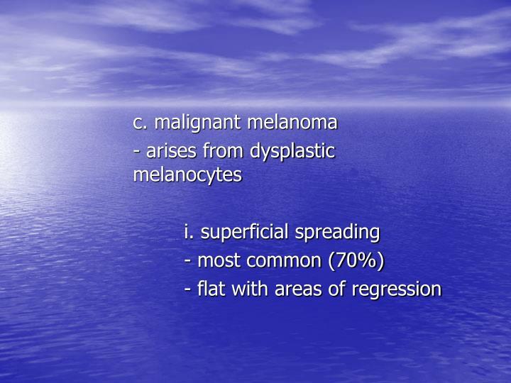 c. malignant melanoma
