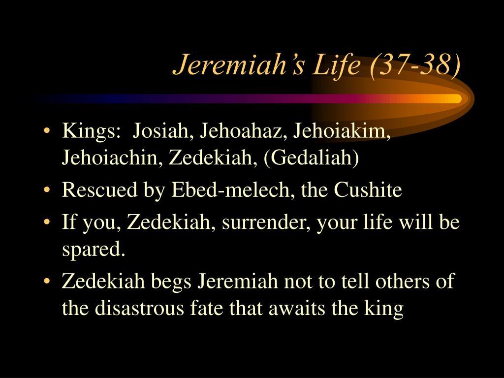 Jeremiah's Life (37-38)