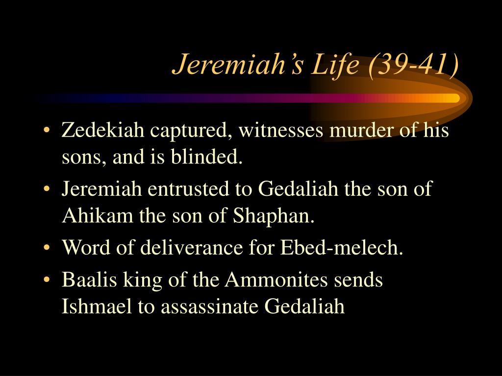 Jeremiah's Life (39-41)