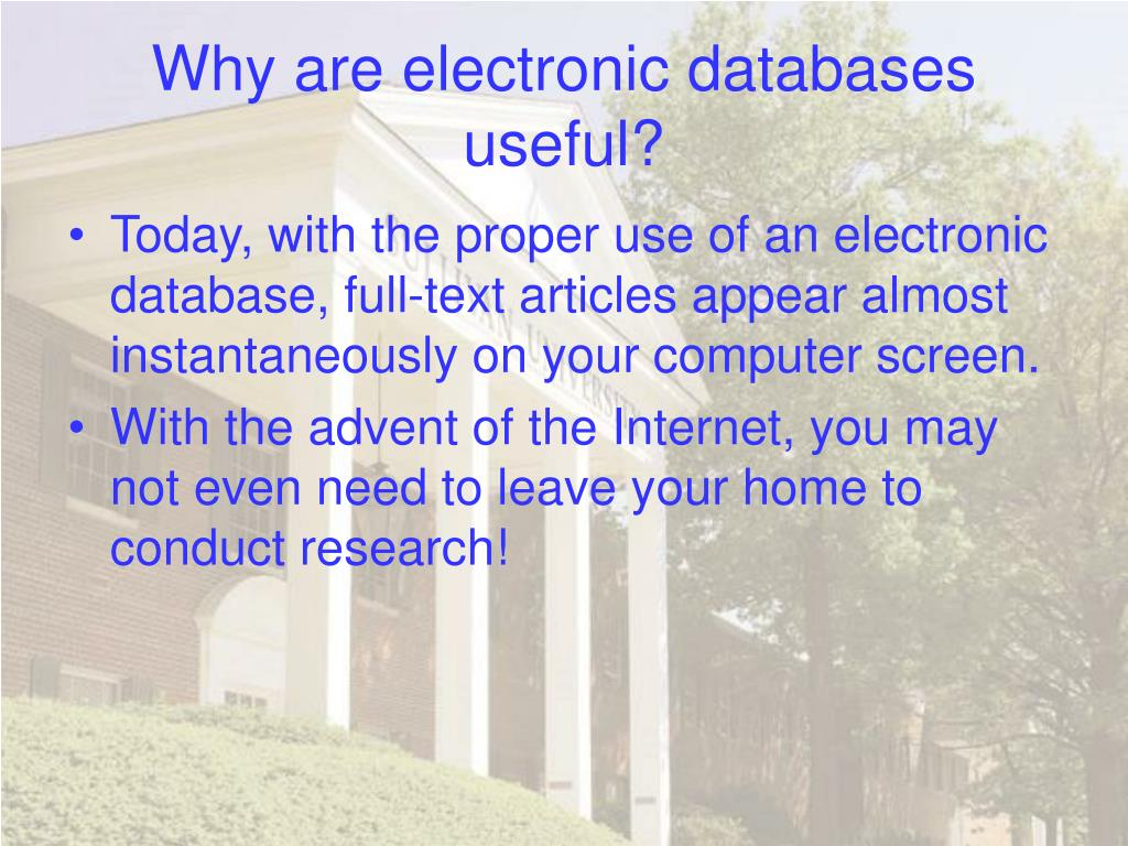 Why are electronic databases useful?