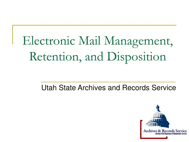 Electronic mail management retention and disposition