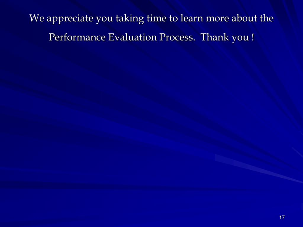 We appreciate you taking time to learn more about the Performance Evaluation Process.  Thank you !