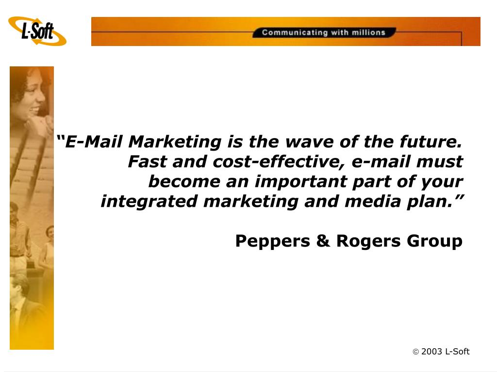 """E-Mail Marketing is the wave of the future. Fast and cost-effective, e-mail must become an important part of your integrated marketing and media plan."""