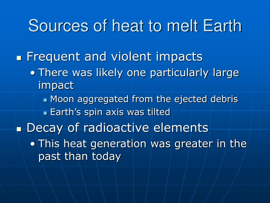 Sources of heat to melt Earth