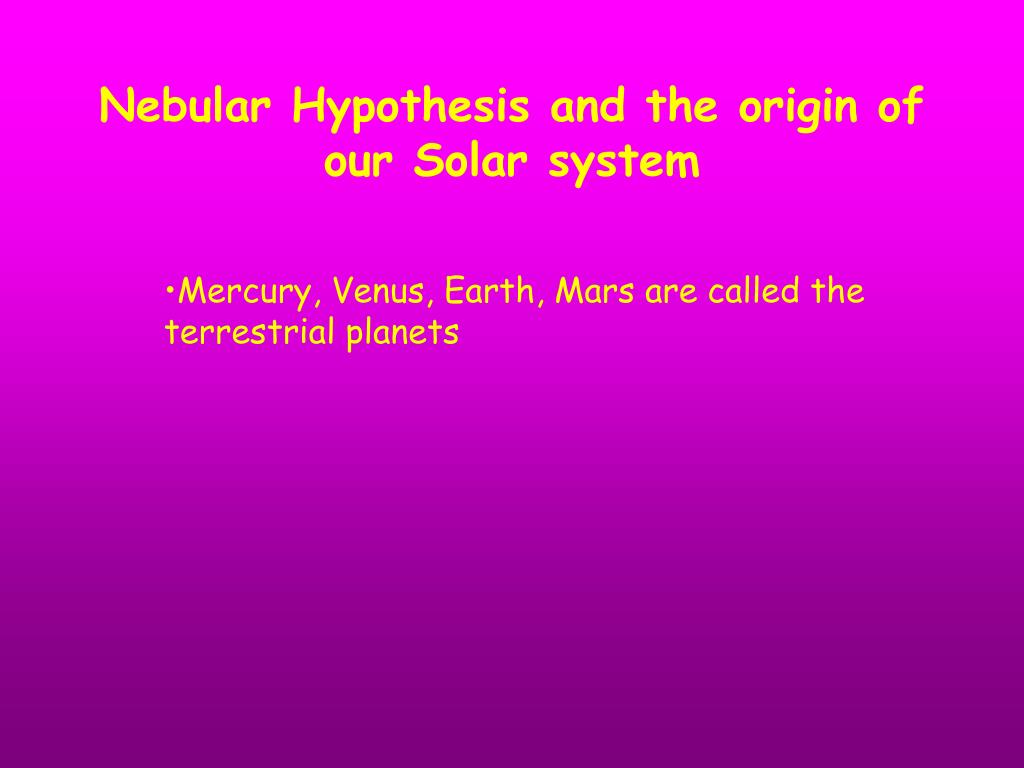 Nebular Hypothesis and the origin of our Solar system