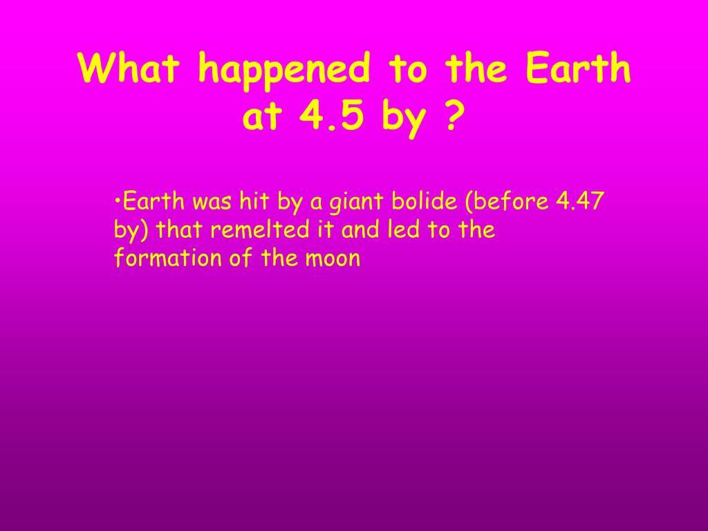 What happened to the Earth at 4.5 by ?