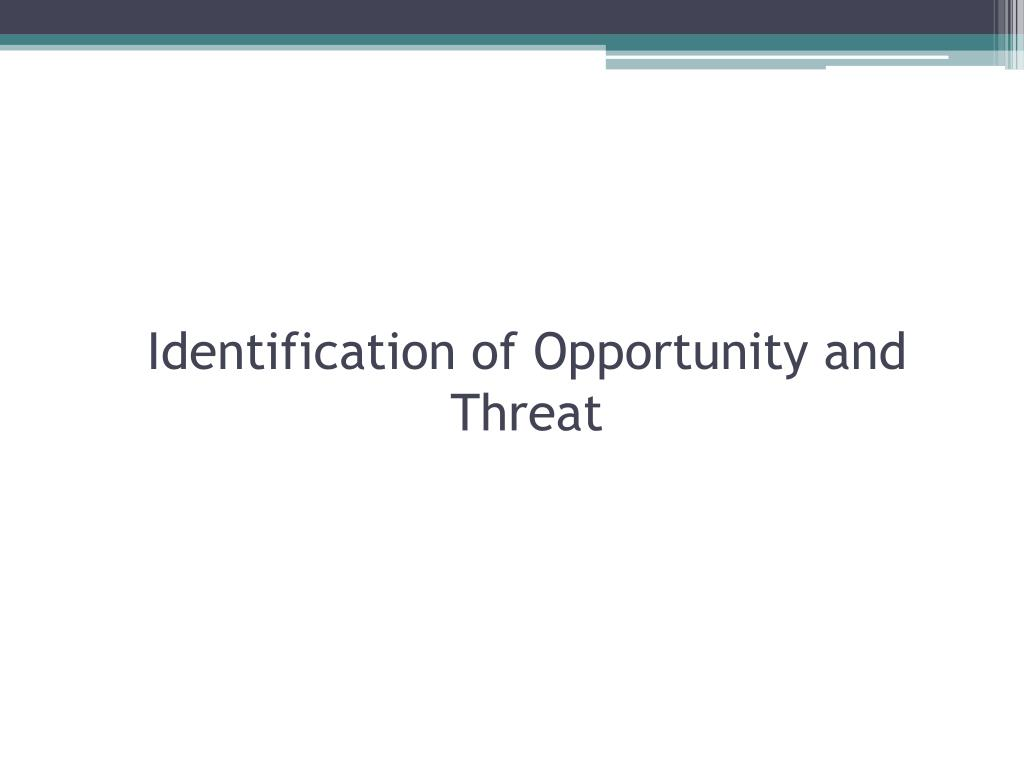 Identification of Opportunity and Threat