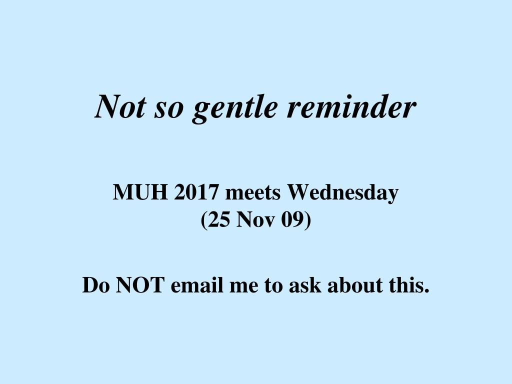 Not so gentle reminder