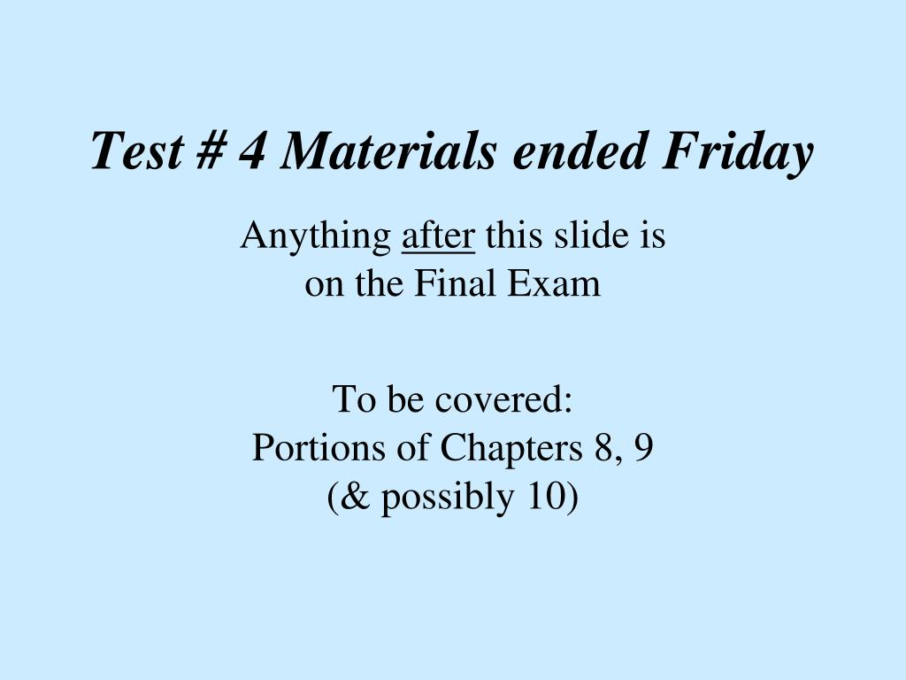 Test # 4 Materials ended Friday