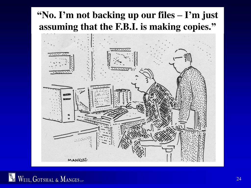 """No. I'm not backing up our files – I'm just assuming that the F.B.I. is making copies."""