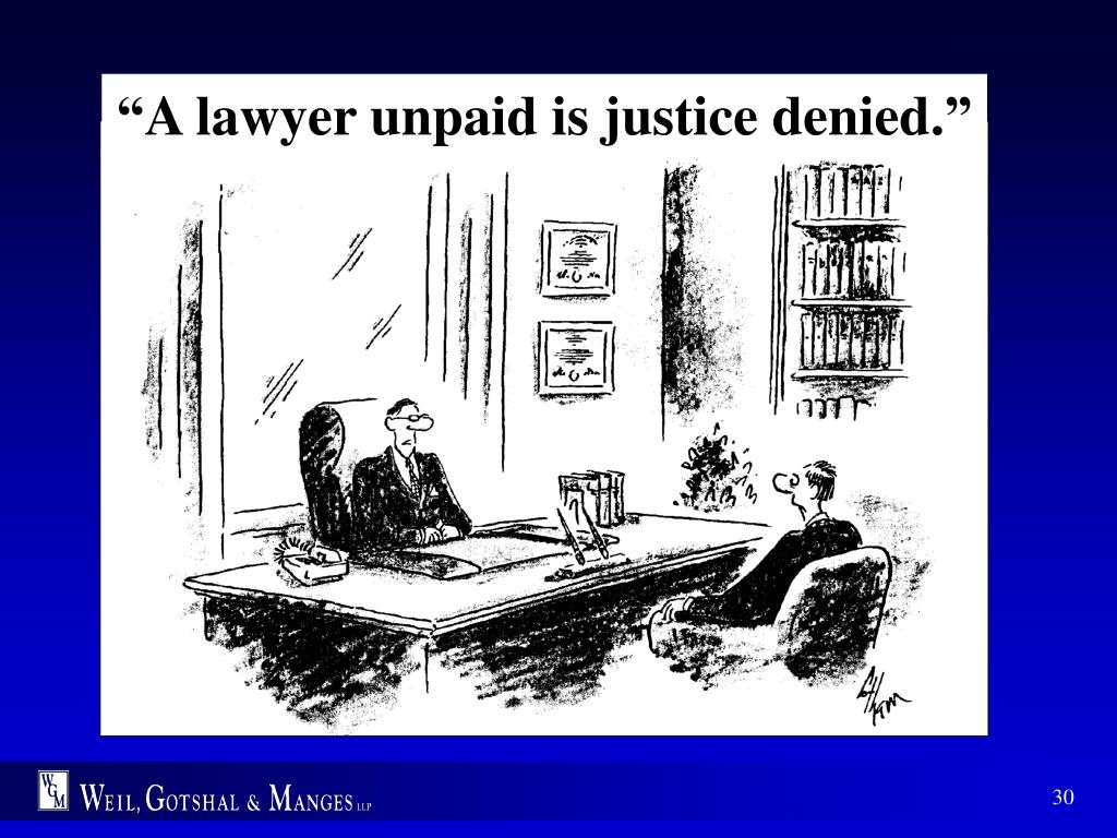 """A lawyer unpaid is justice denied."""