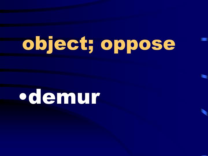 object; oppose
