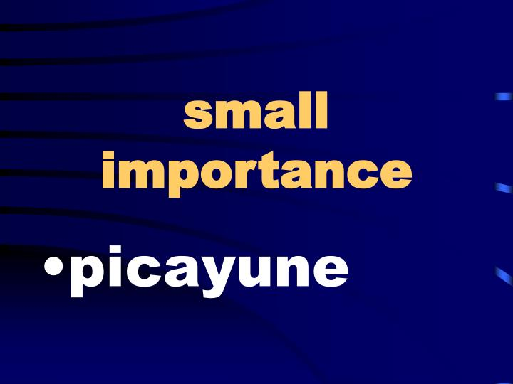 small importance