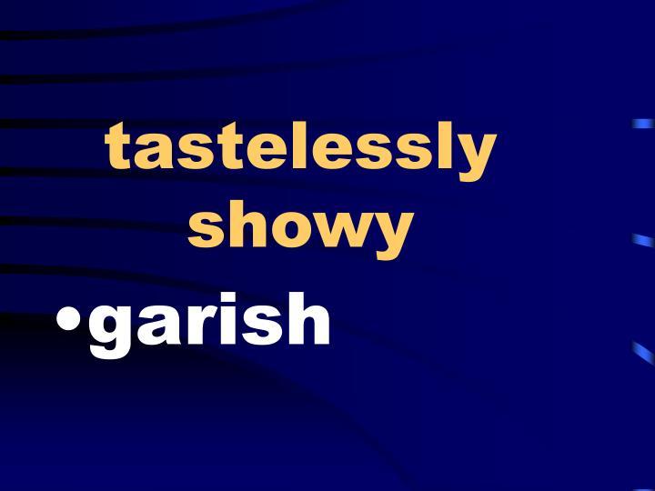tastelessly showy
