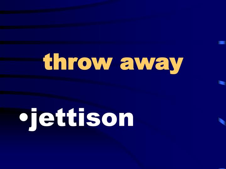 throw away