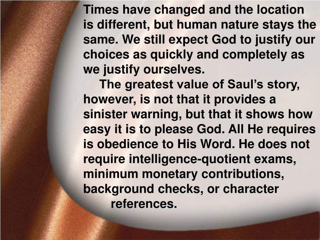 Times have changed and the location is different, but human nature stays the same. We still expect God to justify our choices as quickly and completely as we justify ourselves.