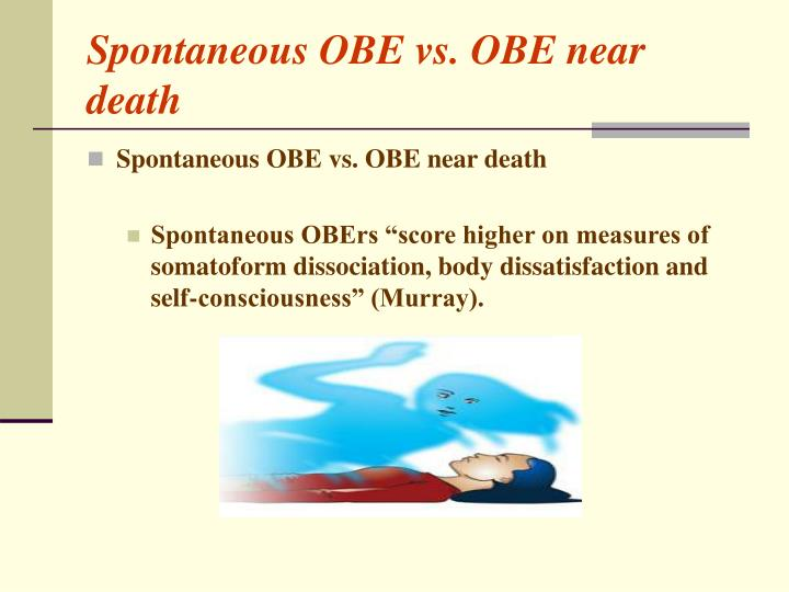 Spontaneous OBE vs. OBE near death