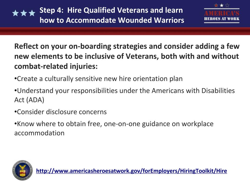 Step 4:  Hire Qualified Veterans and learn how to Accommodate Wounded Warriors