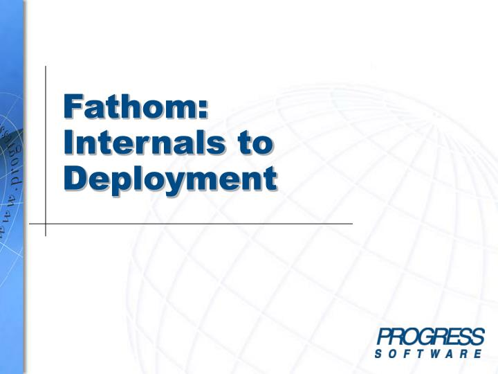 Fathom internals to deployment