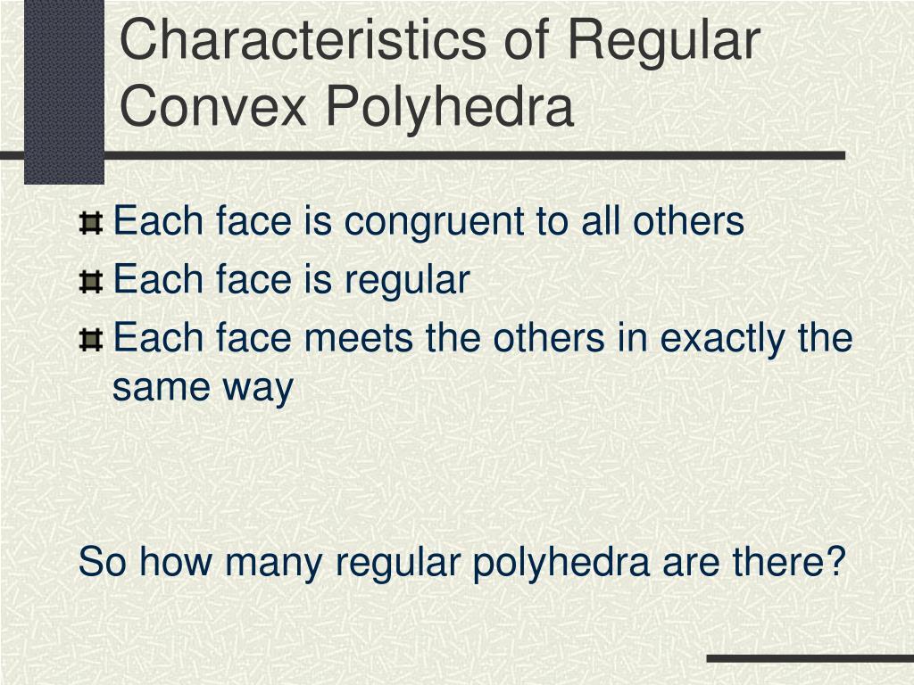 Characteristics of Regular Convex Polyhedra