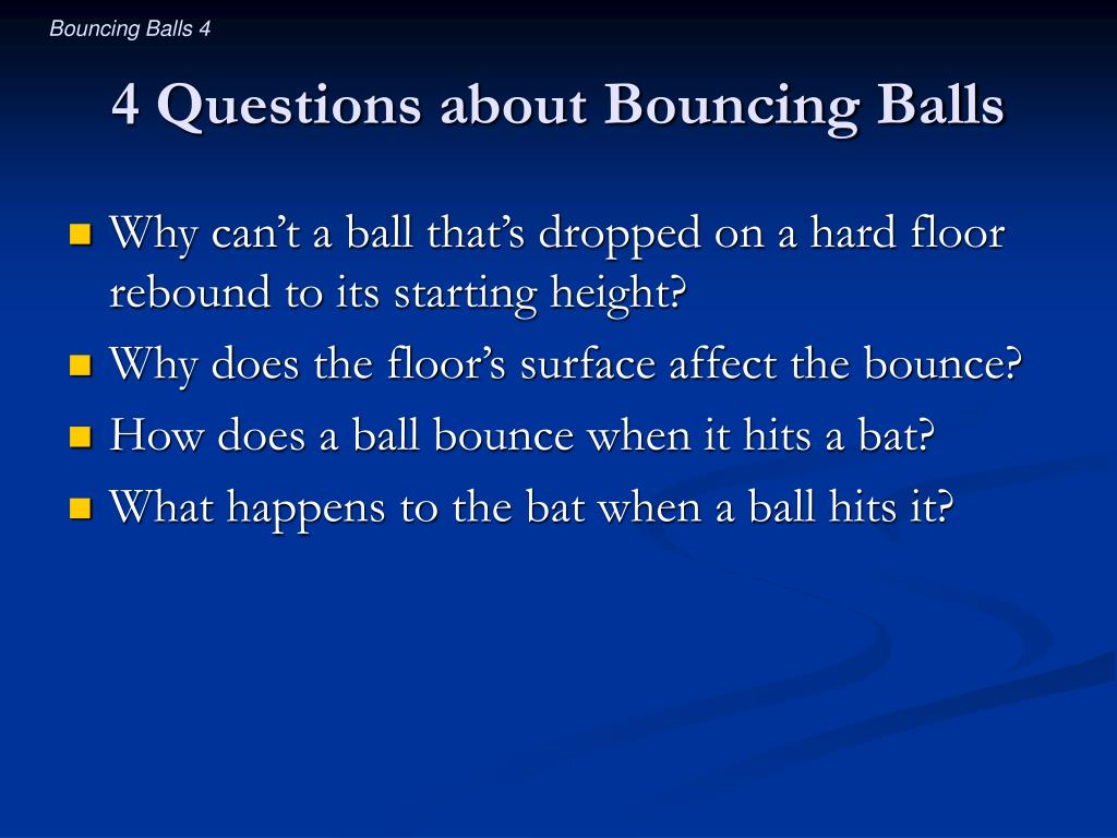 4 Questions about Bouncing Balls
