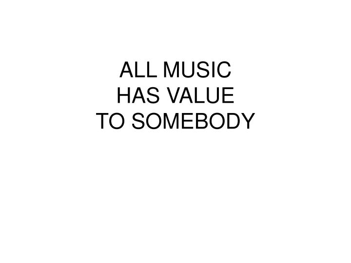 All music has value to somebody