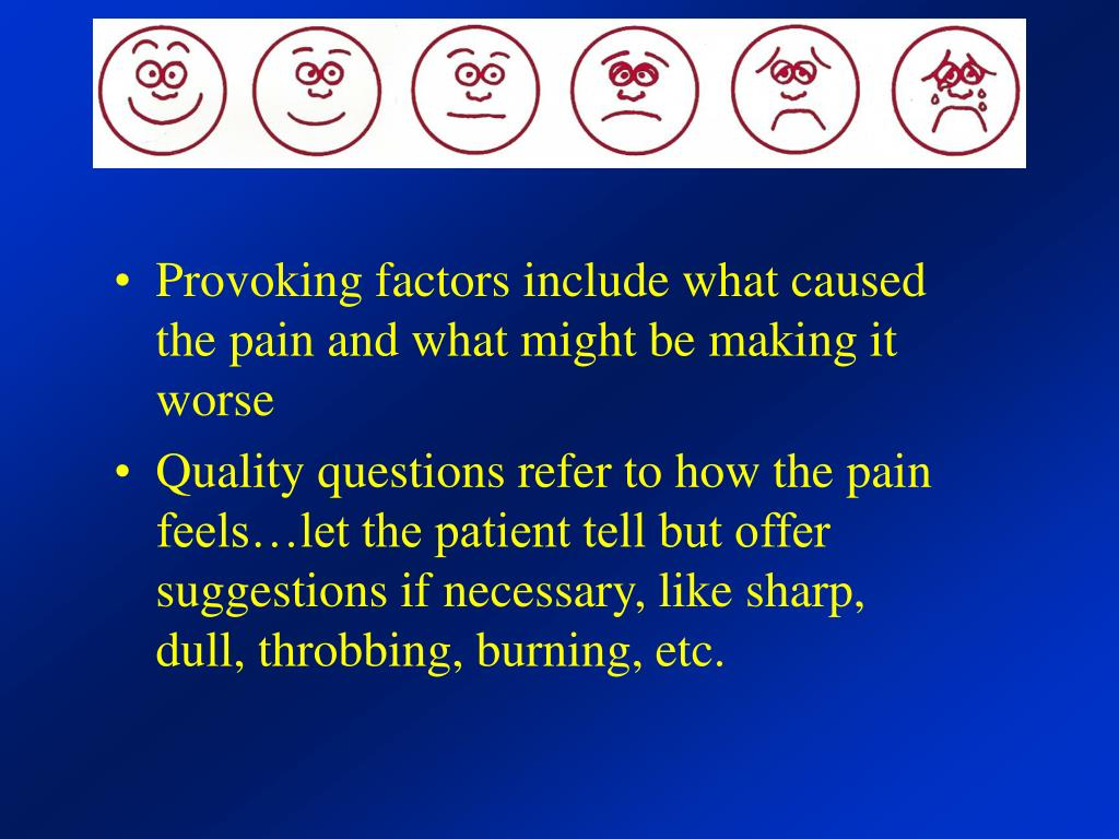 Provoking factors include what caused the pain and what might be making it worse