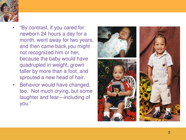 """By contrast, if you cared for newborn 24 hours a day for a month, went away for two years, and th..."