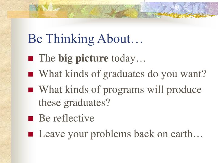 Be Thinking About…