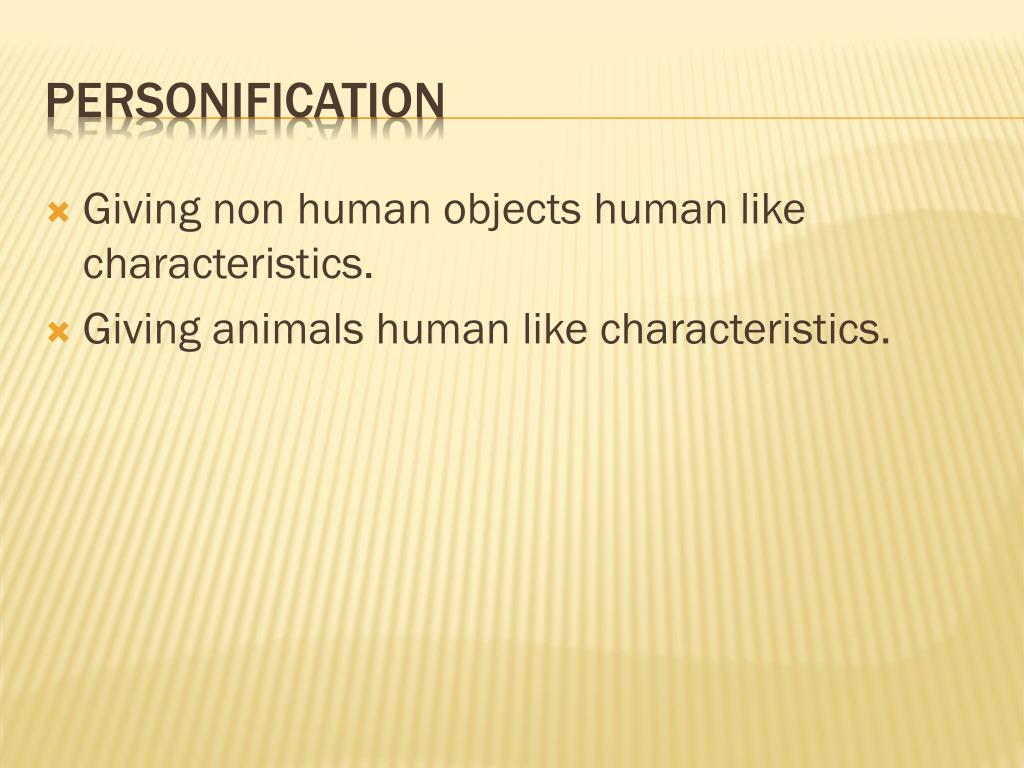 Giving non human objects human like characteristics.