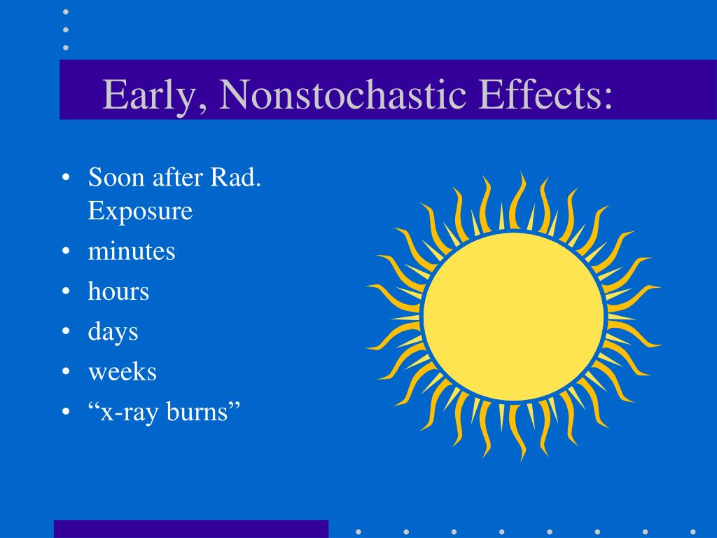 Early, Nonstochastic Effects: