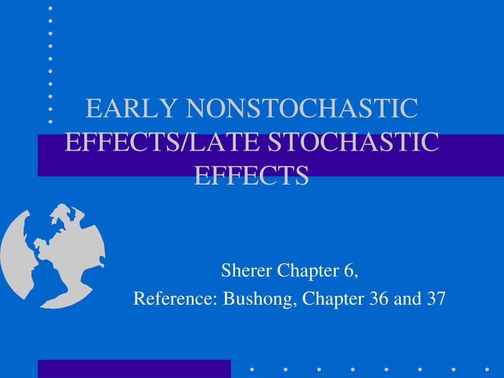 EARLY NONSTOCHASTIC EFFECTS/LATE STOCHASTIC EFFECTS