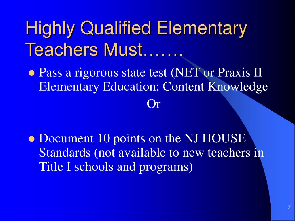 Highly Qualified Elementary Teachers Must…….