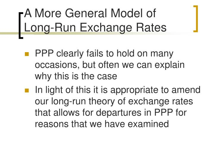 A More General Model of Long-Run Exchange Rates
