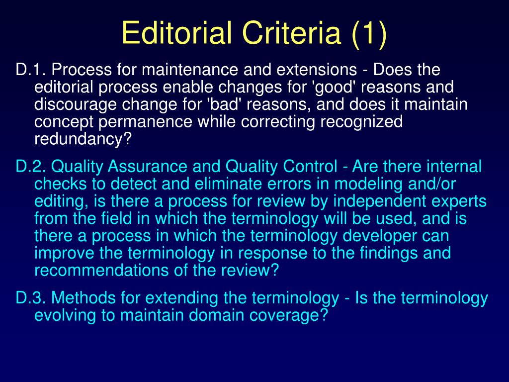 D.1. Process for maintenance and extensions - Does the editorial process enable changes for 'good' reasons and discourage change for 'bad' reasons, and does it maintain concept permanence while correcting recognized redundancy?