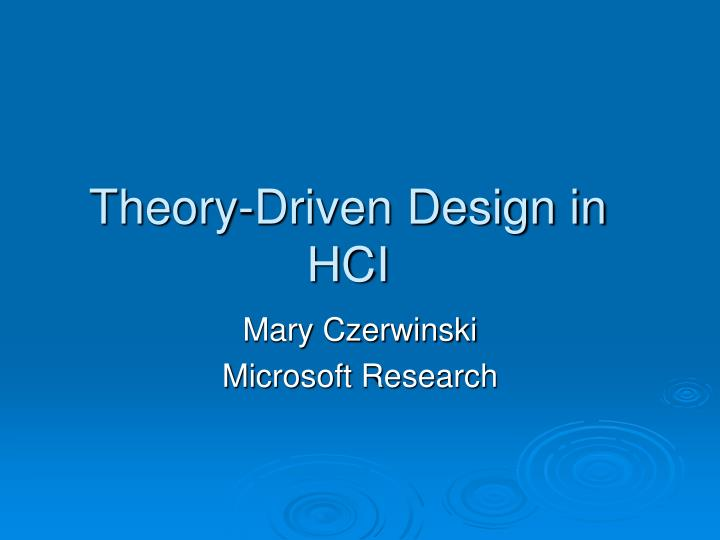 Theory driven design in hci