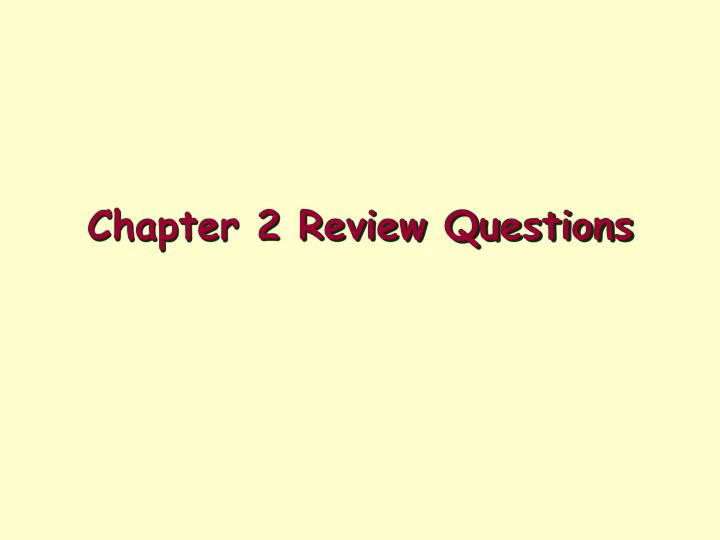 Chapter 2 Review Questions