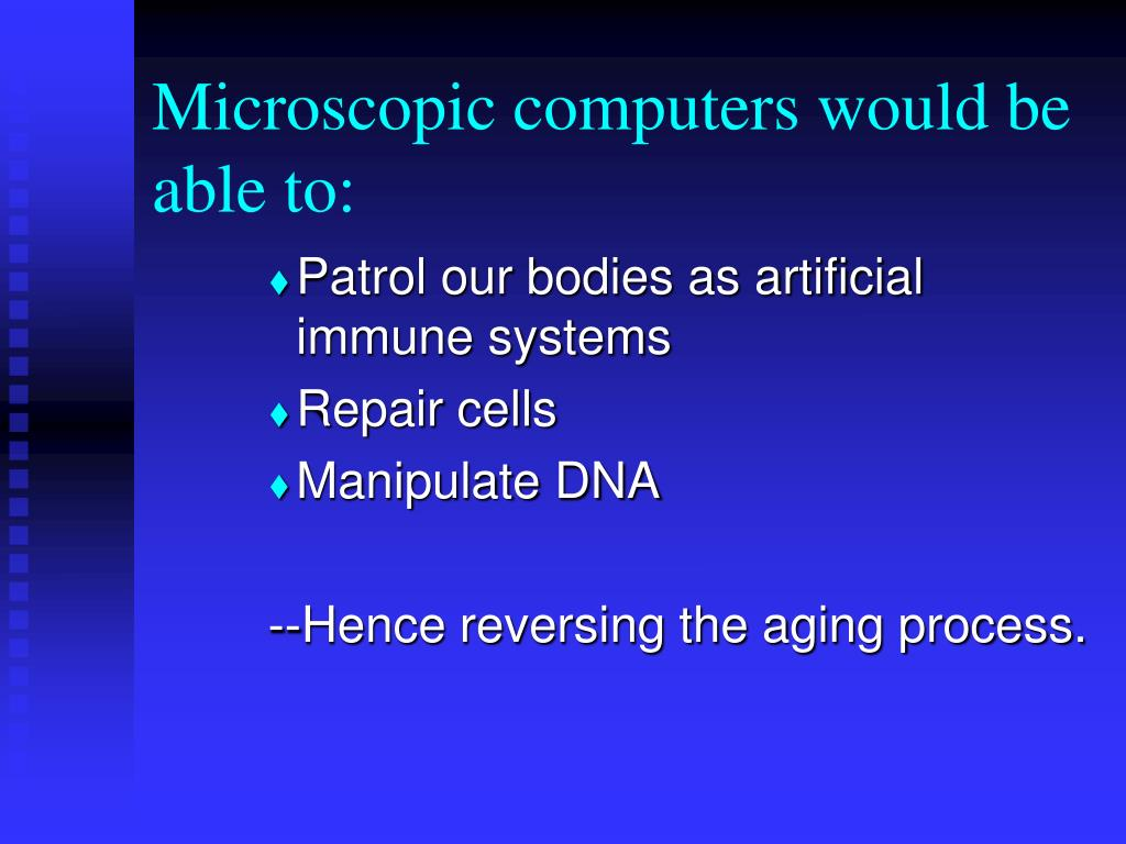 Microscopic computers would be able to: